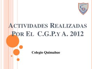 Actividades Realizadas Por El   C.G.P.y  A. 2012