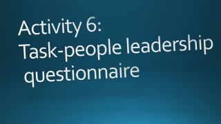 Activity 6: Task-people leadership  questionnaire