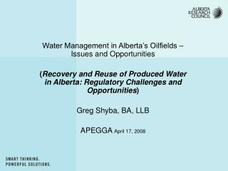 Water Management in Alberta s Oilfields   Issues and Opportunities   Recovery and Reuse of Produced Water in Alberta: Re