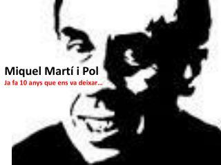Miquel Martí i Pol Ja fa 10  anys  que  ens  va  deixar …