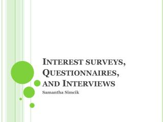 Interest surveys, Questionnaires,  and Interviews