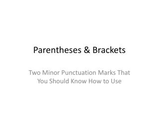 Parentheses & Brackets