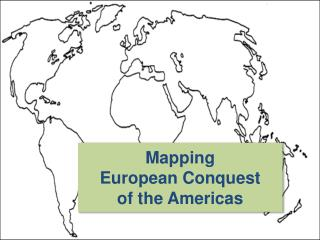 Mapping  European Conquest  of the Americas