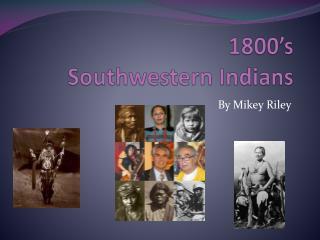 1800's  Southwestern Indians