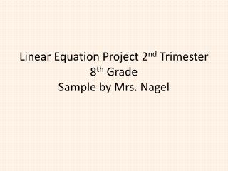 Linear Equation Project 2 nd  Trimester 8 th  Grade Sample by Mrs. Nagel