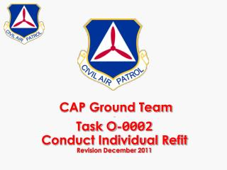 CAP Ground Team - Task O- 0002 Conduct Individual Refit Revision December 2011