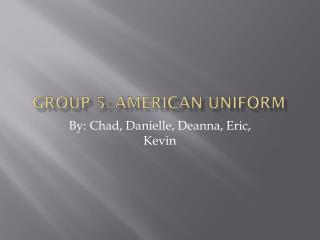 Group 5: American Uniform