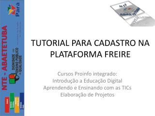 TUTORIAL PARA CADASTRO NA PLATAFORMA FREIRE