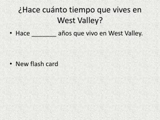 � Hace cu�nto tiempo que vives  en  West Valley?