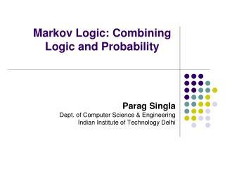 Markov Logic: Combining  Logic and Probability
