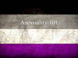 Asexuality 101