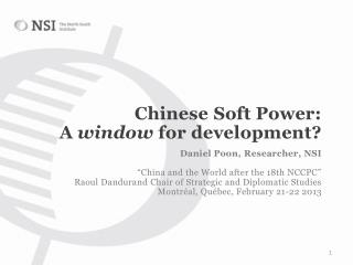 Chinese  Soft Power: A  window  for  development ? Daniel Poon,  Researcher , NSI