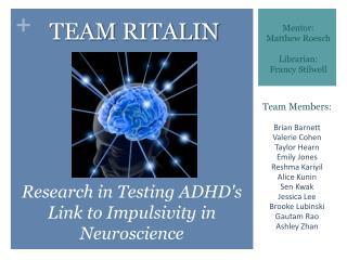 Team Members: Brian Barnett Valerie Cohen Taylor Hearn Emily Jones Reshma Kariyil Alice  Kunin