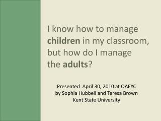 I know how to manage  children in my classroom, but how do I manage  the  adults ?