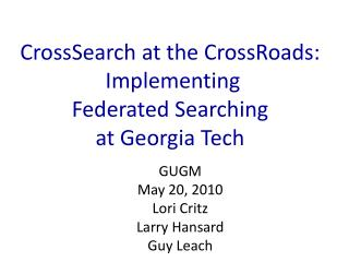 CrossSearch at the CrossRoads:   Implementing  Federated Searching  at Georgia Tech