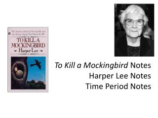 To Kill a Mockingbird  Notes Harper Lee Notes Time Period Notes