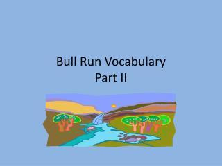 Bull Run Vocabulary  Part II