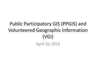 Public Participatory GIS (PPGIS) and Volunteered Geographic Information (VGI)