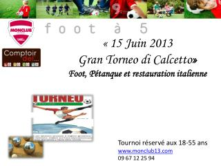 « 15 Juin 2013  Gran Torneo  di  Calcetto » Foot, Pétanque et  restauration italienne
