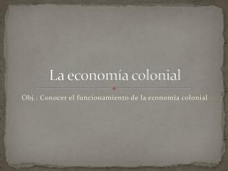 La econom�a colonial