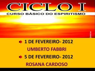 1 DE FEVEREIRO- 2012 UMBERTO FABBRI 5 DE FEVEREIRO- 2012  ROSANA CARDOSO