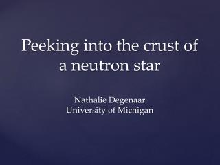 Peeking into the crust of a neutron star Nathalie  Degenaar University of Michigan