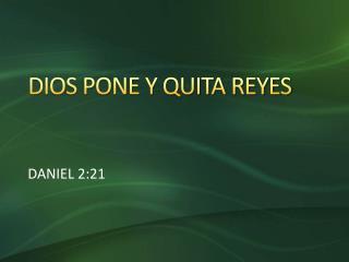 DIOS PONE Y QUITA REYES