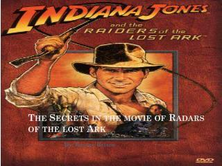 The Secrets in the movie of Radars of the lost Ark