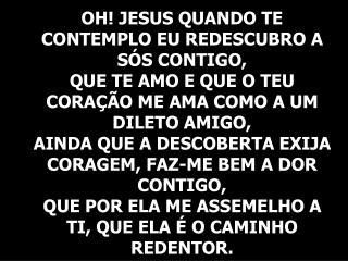 DOCE JESUS, FICA COMIGO,  QUE TUDO É BOM PERTO DE TI.  DOCE JESUS, FICA COMIGO,