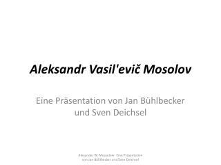 Aleksandr  Vasil'evič Mosolov