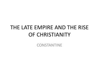 THE LATE EMPIRE AND THE RISE OF CHRISTIANITY