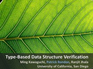 Type-Based Data Structure Verification Ming Kawaguchi,  Patrick  Rondon , Ranjit Jhala