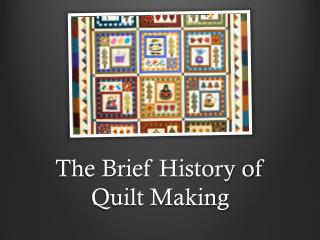 The Brief History of Quilt Making