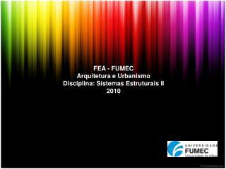 FEA - FUMEC Arquitetura e Urbanismo Disciplina: Sistemas Estruturais  II 2010