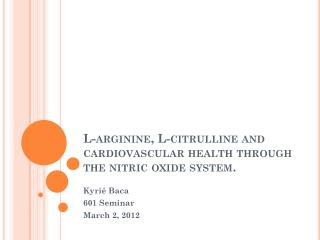L-arginine, L-citrulline and cardiovascular health through the nitric oxide system.