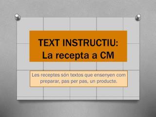 TEXT INSTRUCTIU: La recepta a CM