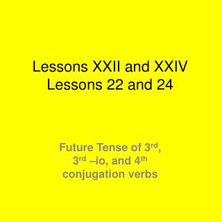Lessons XXII and XXIV Lessons 22 and 24