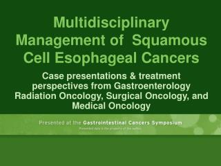 Multidisciplinary Management of   Squamous  Cell Esophageal Cancers