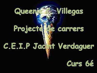 Queenie C. Villegas Projecte de carrers C.E.I.P Jacint Verdaguer                     Curs 6é