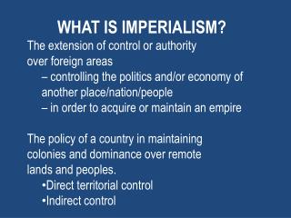 WHAT IS IMPERIALISM? The  extension of control or authority over foreign areas