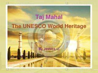 Taj  Mahal The UNESCO World Heritage