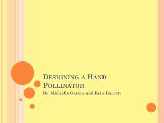 Designing a Hand Pollinator