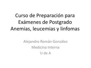 Curso de Preparaci�n para Ex�menes de Postgrado Anemias, leucemias y linfomas