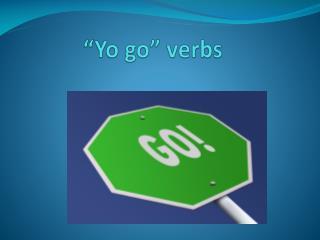 """"""" Yo  go"""" verbs"""
