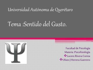 Universidad Autónoma de Querétaro Tema :Sentido del Gusto.