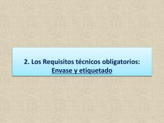 2. Los Requisitos técnicos obligatorios: Envase y etiquetado