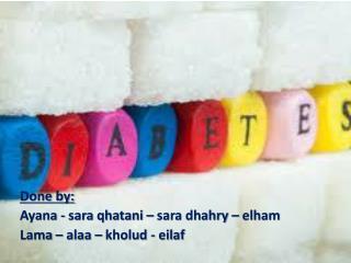 Done by: Ayana - sara qhatani – sara dhahry – elham  Lama – alaa – kholud - eilaf
