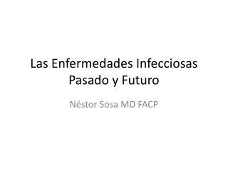 Las  Enfermedades Infecciosas Pasado  y  Futuro