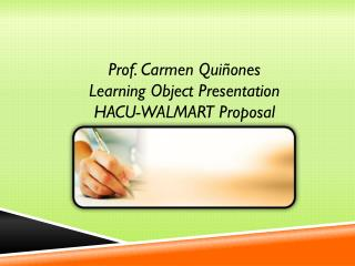 Prof . Carmen  Quiñones Learning Object Presentation HACU-WALMART  Proposal