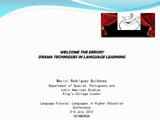 WELCOME THE ERROR!! DRAMA TECHNIQUES IN LANGUAGE LEARNING Mariv í  Rodríguez Quiñones